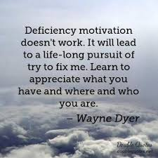 Deficiency Motivation Wayne Dyer
